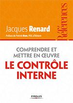 Comprendre et mettre en oeuvre le contrôle interne - Jacques Renard